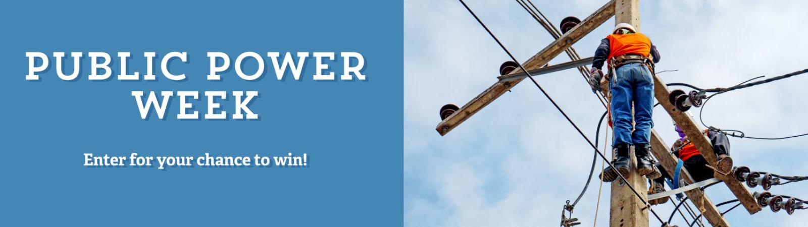 lineman working with text: Public Power Week, enter to win